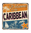 welcome to caribbean vintage rusty metal sign vector image vector image