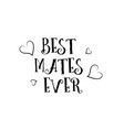 best mates ever love quote logo greeting card vector image vector image