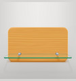 glass shelf and wood vector image vector image