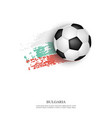 soccer ball on bulgaria flag vector image