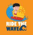 ride wave happy boy surfing vector image