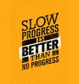 slow progress is better than no progress gym vector image vector image