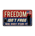 freedom isnt free we pay for it vintage rusty vector image