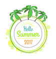 hello summer 2017 promotional poster with palms vector image vector image