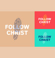 typography slogan follow christ with foot print vector image vector image
