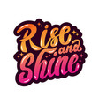 rise and shine hand drawn lettering phrase vector image