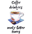 coffee drinkers make better lovers vector image vector image