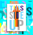 this side up poster vector image vector image