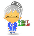 dont argue with grandma on white background vector image