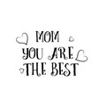 mom you are the best love quote logo greeting vector image
