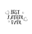 best father ever love quote logo greeting card vector image vector image