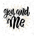 you and me hand drawn motivation lettering quote vector image vector image