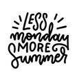 less monday more summer - linear freehand vector image vector image
