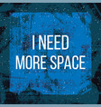 need more space poster vector image