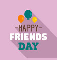 happy friends day ballon logo flat style vector image
