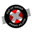 out of order rubber stamp vector image vector image