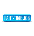 part time job blue 3d realistic square isolated vector image vector image