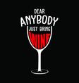 dear anybody just bring wine vector image