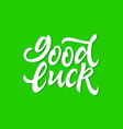 good luck - hand drawn brush pen lettering vector image