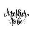 mother to be calligraphy design for baby vector image vector image