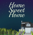 Home sweet home at night time vector image