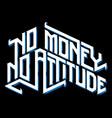 typography no money no attitude vector image vector image