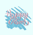 happy easter colorful paint lettering vector image