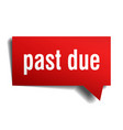 past due red 3d speech bubble vector image vector image