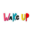wake up shirt quote lettering vector image vector image