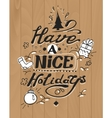 Have a nice holidays greeting card Lettering and vector image