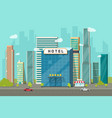 hotel in city view flat vector image vector image