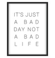 Inspirational quoteIts just a bad day not a bad vector image