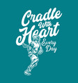 t shirt design cradle with heart everyday vector image vector image