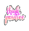 think positive inspirational motivational vector image