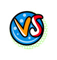 versus comic battle sign in cartoon style vector image vector image