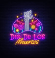 dia de los muertos neon sign day the vector image vector image