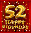 happy birthday 52th celebration gold balloons and vector image vector image