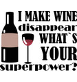 i make wine disappear whats your superpower vector image