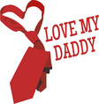 Love My Daddy vector image vector image