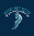 t shirt design defeat isnt bitter if you dont vector image vector image