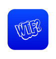 wtf comic book bubble text icon digital blue vector image vector image