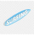 surfing word on a surfboard isometric icon vector image vector image