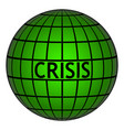 crisis on earth globe with grid sign vector image