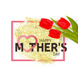 happy mothers day greeting card with tulips vector image vector image