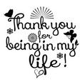 thank you for being in my life phrase text vector image