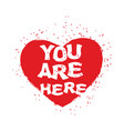 are you here heart emblem for for valentines day vector image