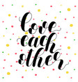 love each other lettering vector image vector image