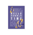 hello summer time poster trendy seasonal vector image vector image