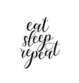 eat sleep repeat humor lettering for posters t vector image vector image