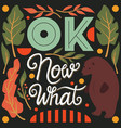 ok now what hand lettering typography poster vector image vector image